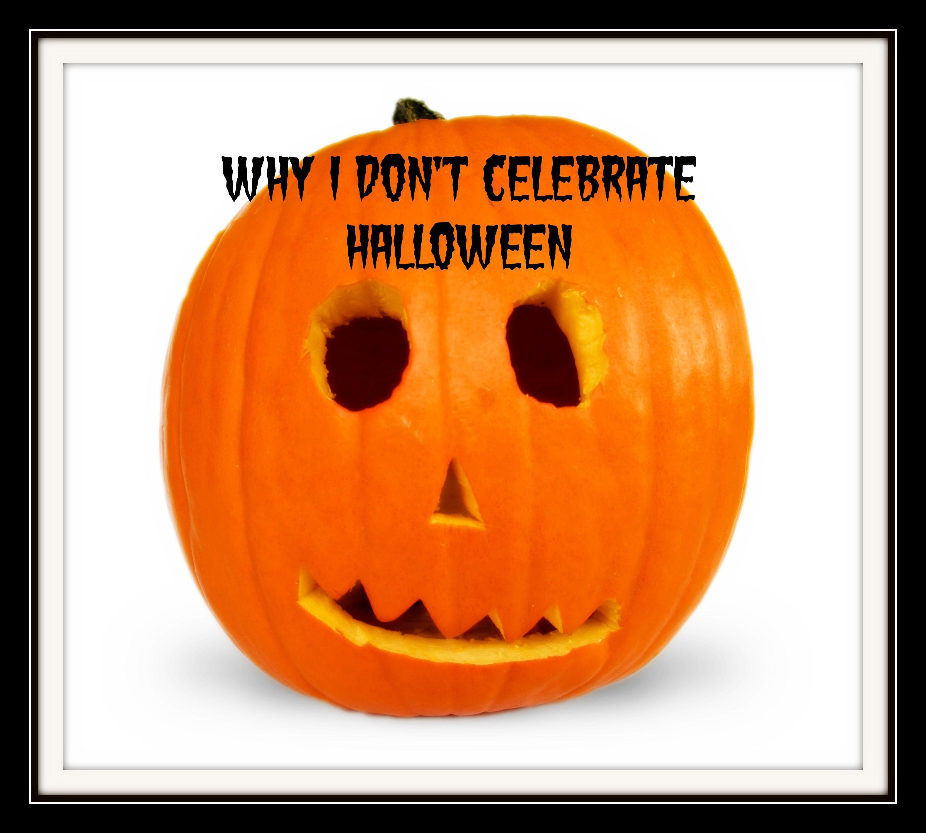 Why I Don't Celebrate Halloween. Halloween alternatives