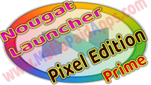Nougat Launcher: Pixel Edition Prime v7 12 44 Apk for Android Nougat