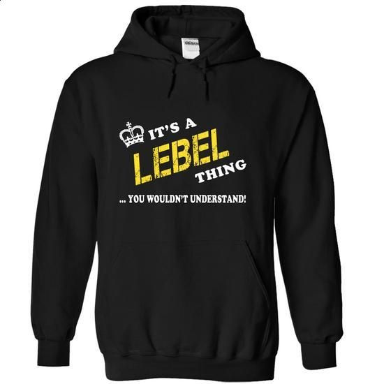Its a LEBEL Thing, You Wouldnt Understand! - #hoodie sweatshirts #sweatshirt for women. CHECK PRICE => https://www.sunfrog.com/Names/Its-a-LEBEL-Thing-You-Wouldnt-Understand-ekmplkwstn-Black-20605961-Hoodie.html?68278