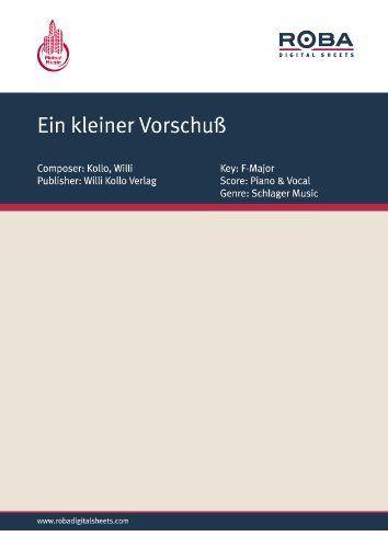 Ein kleiner Vorschuss (German Edition) by Willi Kollo. $3.58. Publisher: Willi Kollo Verlag (August 5, 2012). 5 pages. This Ebook contains the score of the title in F-Major for Piano & Vocal.Dieses Ebook enthält die Notenausgabe des Werks in F-Dur für Klavier & Gesang.                            Show more                               Show less