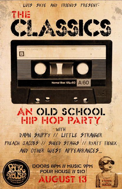 The Classics An Old School Hip Hop Party Saturday August 13th Charleston Pour House SC