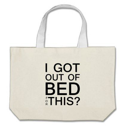 #funny - #I Got Out Of Bed For This? Funny Large Tote Bag