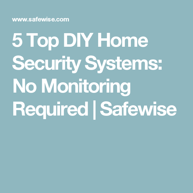 5 Top Diy Home Security Systems No Monitoring Required Safewise Diy Home Security Home Security Home Security Systems