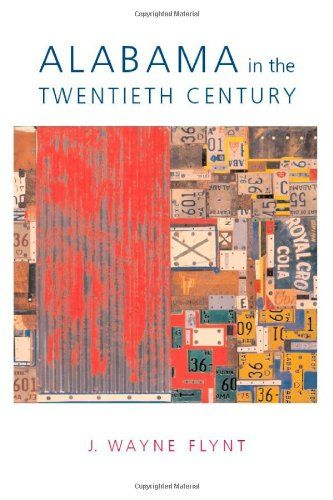 Alabama In The Twentieth Century Modern South By Professor Wayne Flynt Http Www Amazon Com Dp 081735 Southern Baptist African American Books Middle Kingdom