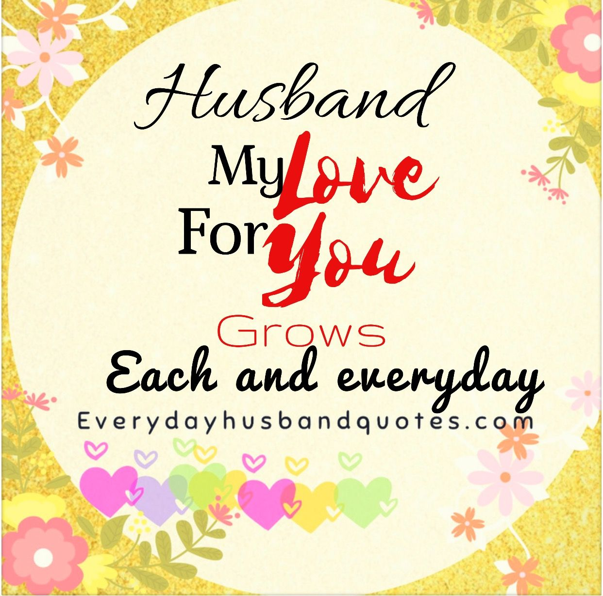 Husband Quote: Husband my love for you grows each and everyday