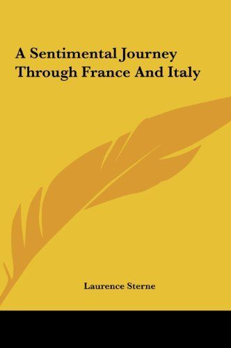A Sentimental Journey Through France And Italy by Laurence Sterne. $25.51. Publisher: Kessinger Publishing, LLC (May 23, 2010). 104 pages. Publication: May 23, 2010