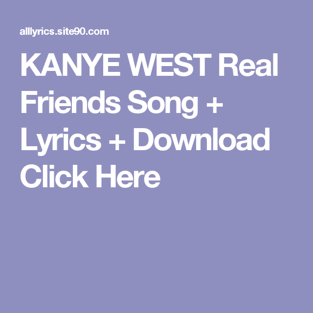 Kanye West Real Friends Song Lyrics Download Click Here Rihanna Adele