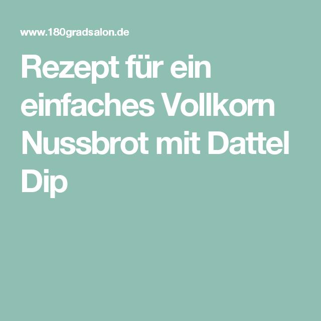Vollkorn Nuss Brot Rezept Dattel Dip - einfach und lecker!