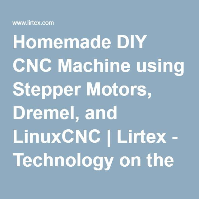 Homemade DIY CNC Machine using Stepper Motors, Dremel, and LinuxCNC