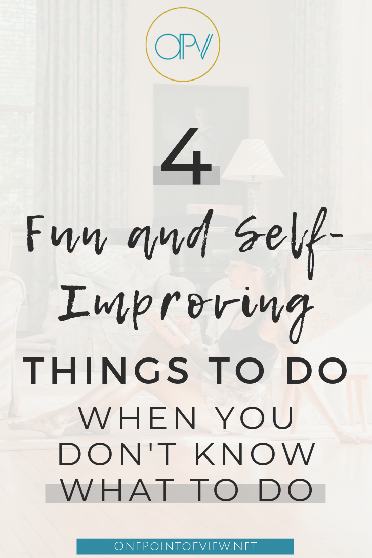 4 Self Improving Things To Do When You Re Bored One Point Of View Positive Self Talk Self Help Books Things To Do