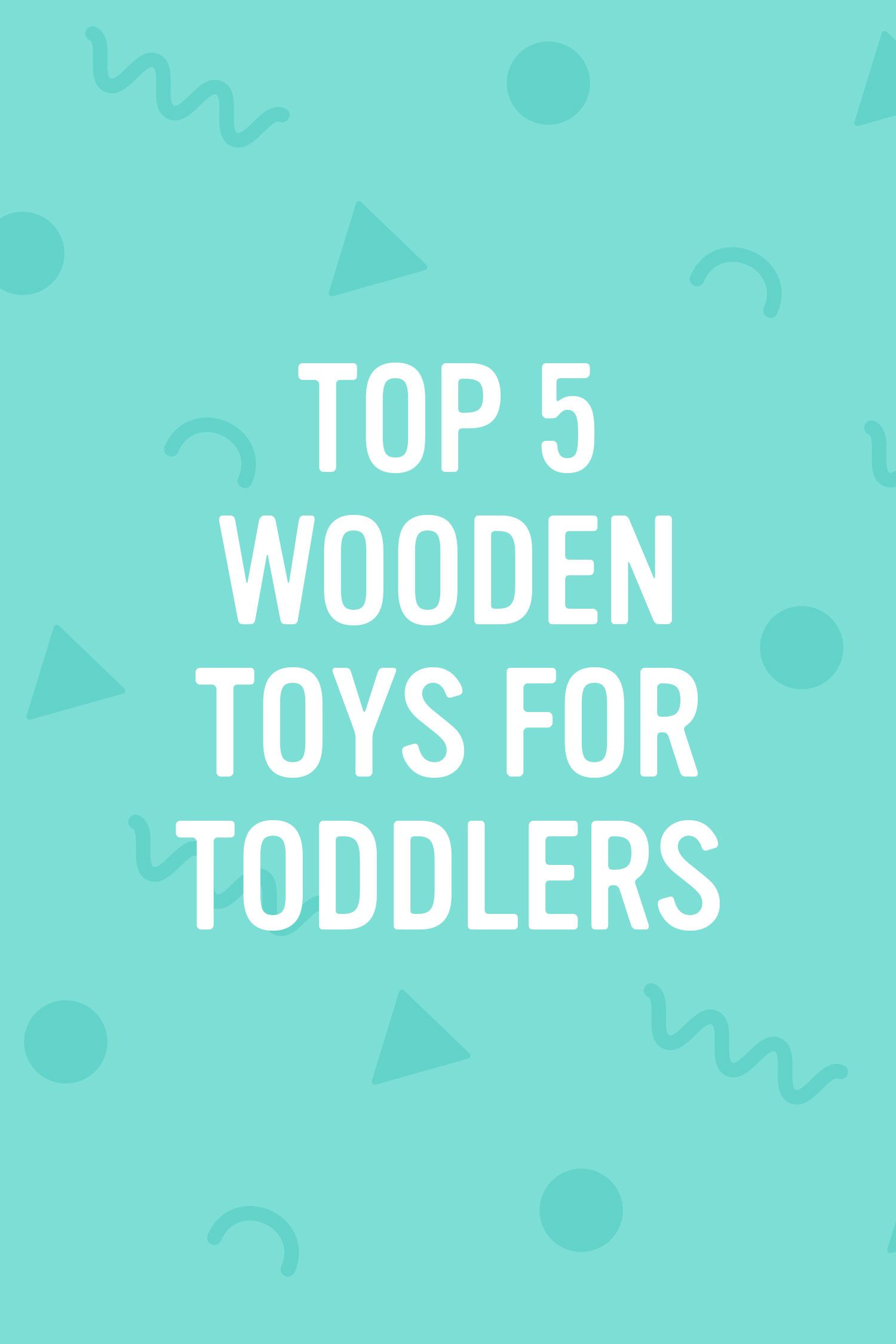 5 of The Best Wooden Toys for Toddlers Baby Products
