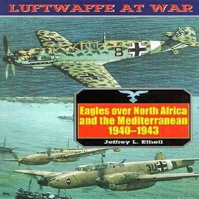 Eagles Over North Africa And The Mediterranean, 1940-43, Luftwaffe At War Volume 4 By Jeffrey Ethell, 9781853672842., History WELT