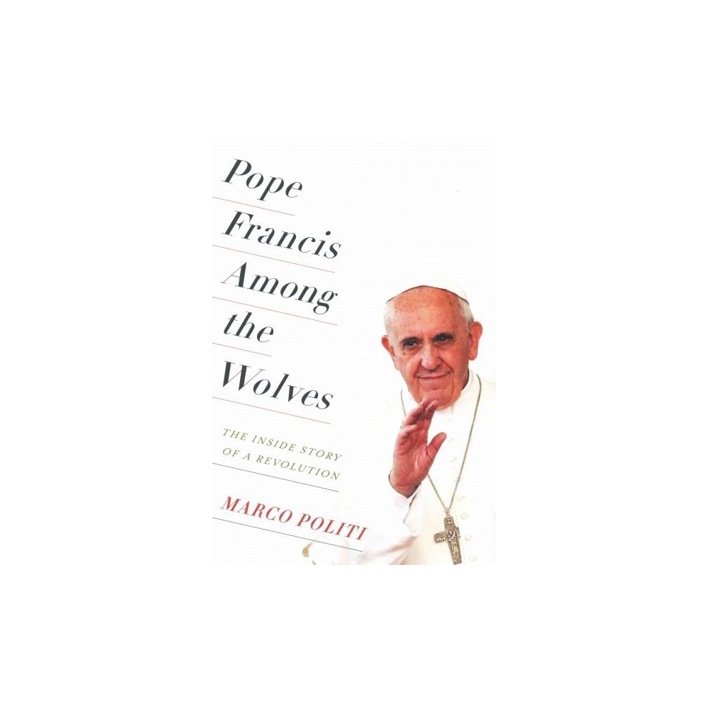 Pope Francis Among the Wolves : The Inside Story of a Revolution (Translation) (Hardcover) (Marco