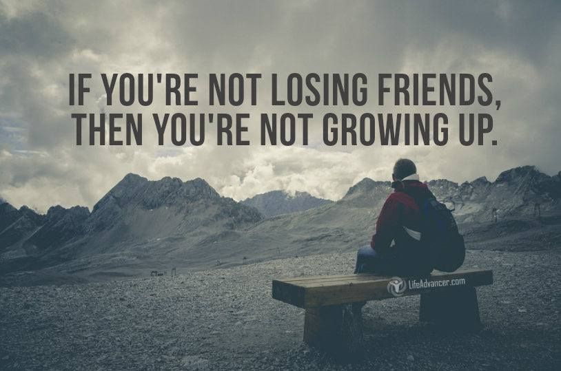 As You Get Older You Will Be Losing Friends And Why Its A Good