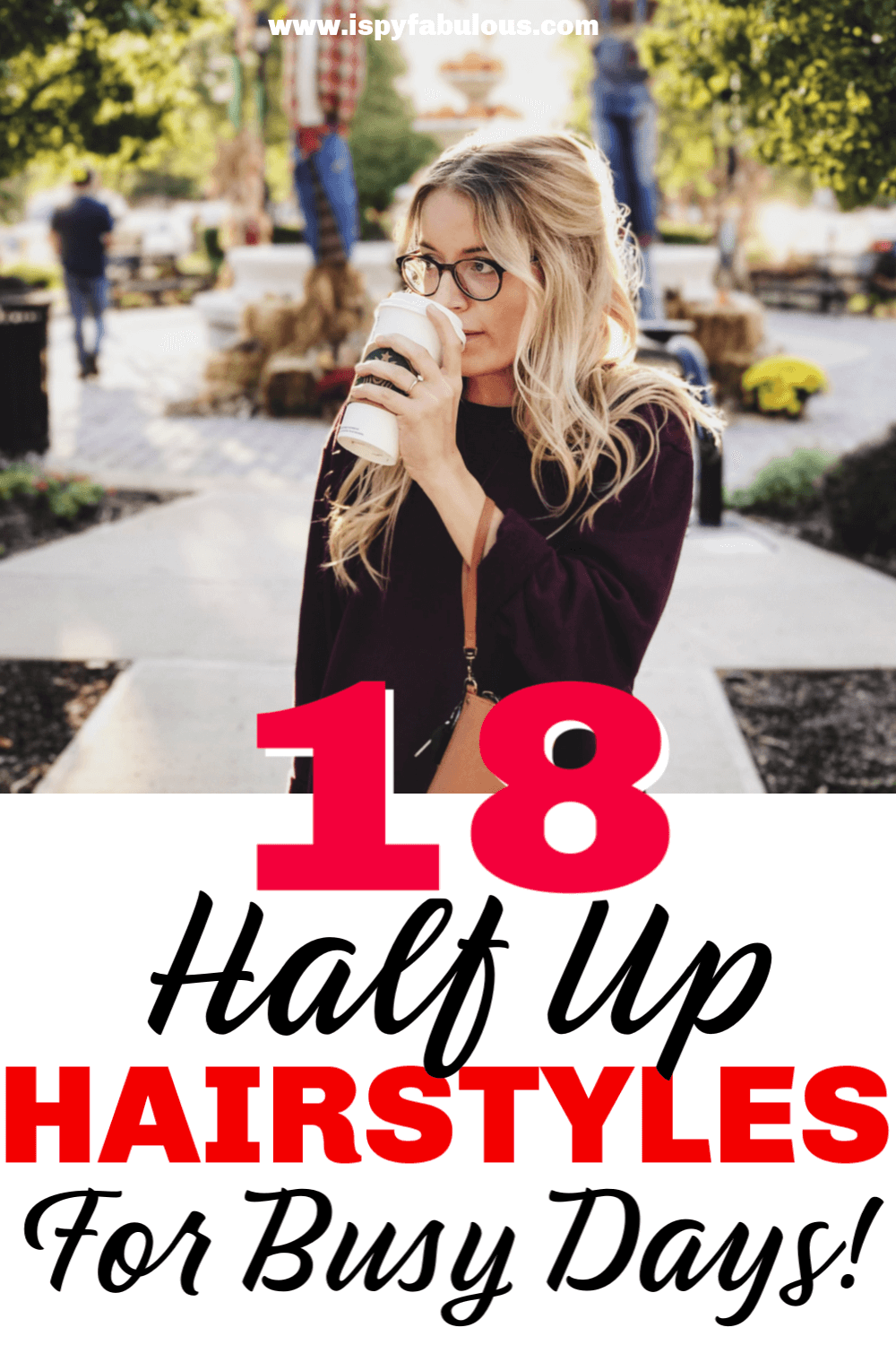 18 Quick Half Up, Half Down Hairstyle Ideas for Busy Mornings! - I Spy Fabulous