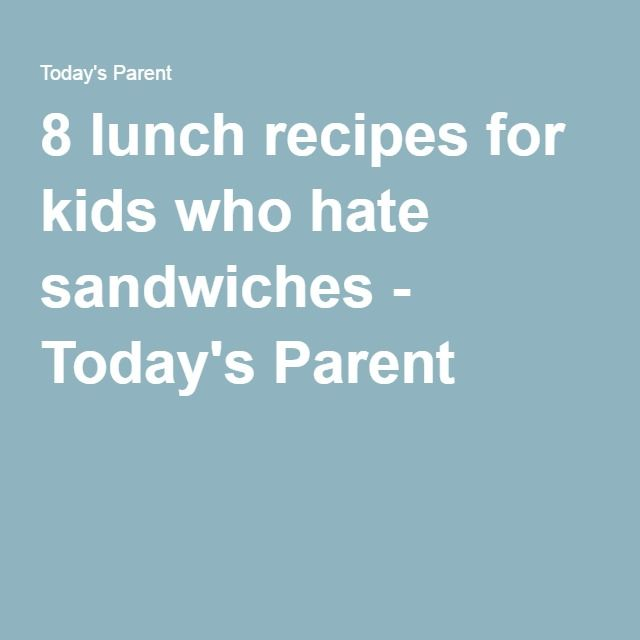 8 lunch recipes for kids who hate sandwiches - Today's Parent
