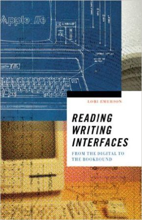 Reading writing interfaces : from the digital to the bookbound / Lori Emerson - Minneapolis : University of Minnesota Press, cop. 2014
