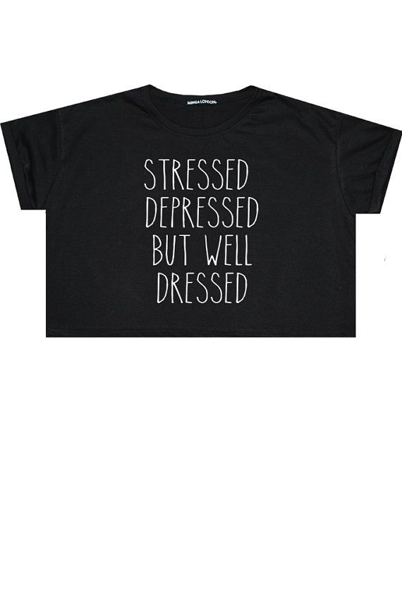 stressed depressed but well dressed CROP TOP t shirt by MLSHOPSS
