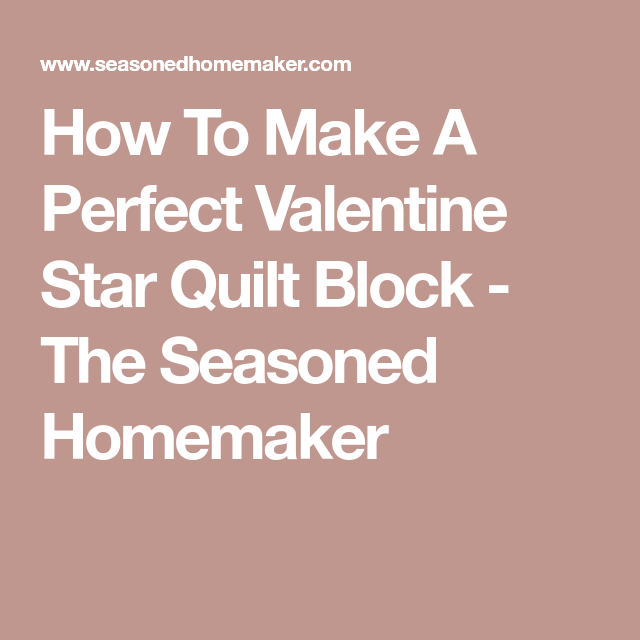 How To Make A Perfect Valentine Star Quilt Block - The Seasoned Homemaker