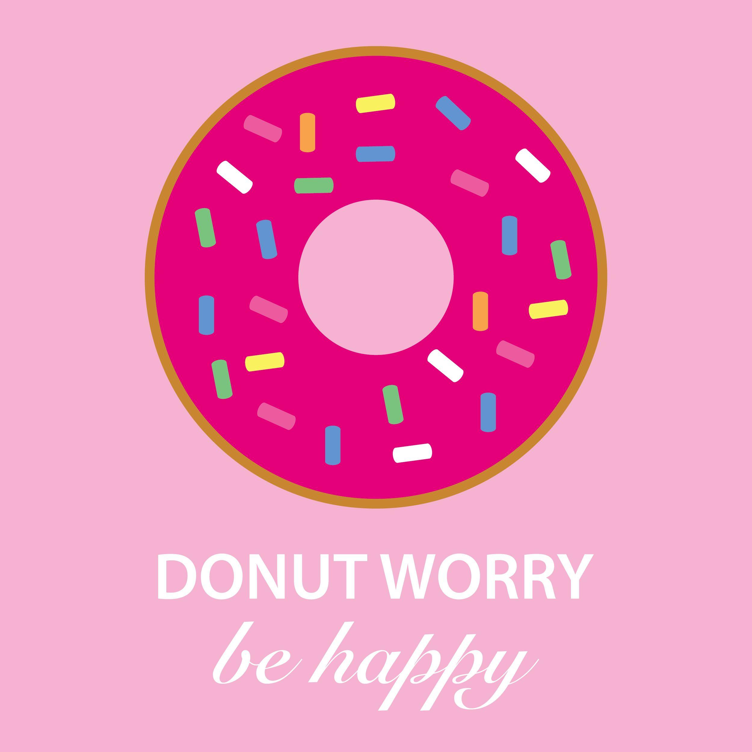 Donut Worry Free Wallpaper Download For Your Iphone Laptop Ipad Ideas De Fondos De Pantalla Cartel Fondo