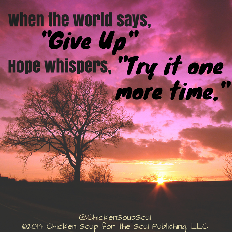 "When The World Says, ""Give Up"" Hope Whispers ""Try It One"