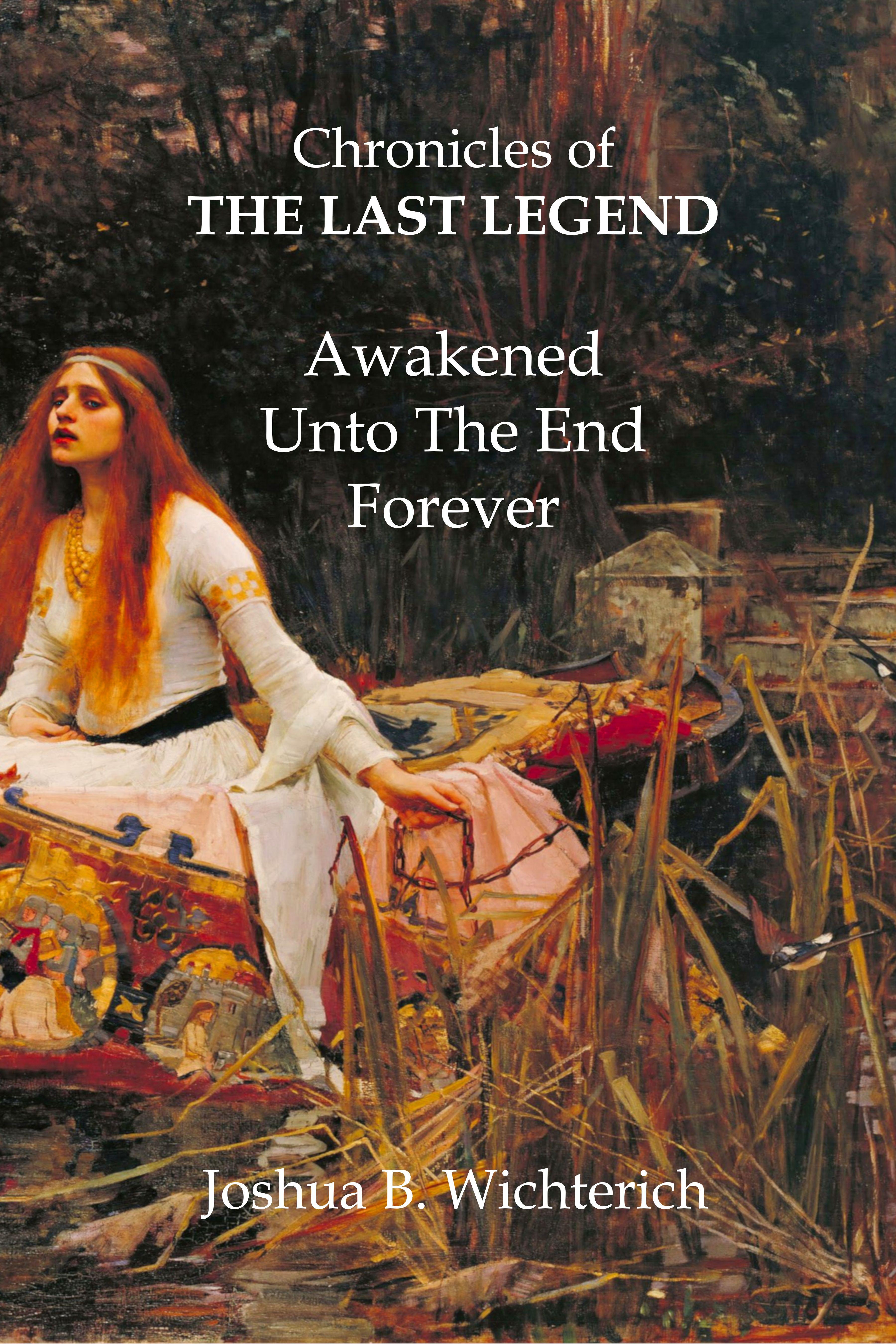 Chronicles Of The Last Legend By Joshua B Wichterich Christian Fantasy Fantasy Books Awakening