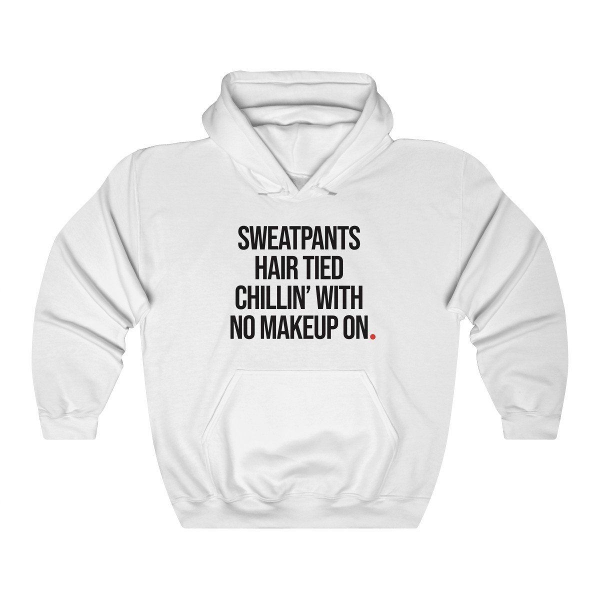 Sweatpants Hair Tied Chillin' With No Makeup On hoodie – White / M