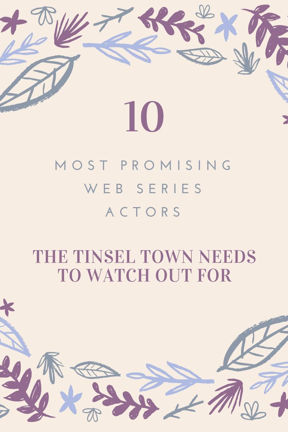 10 most promising web series actors the tinsel town needs to