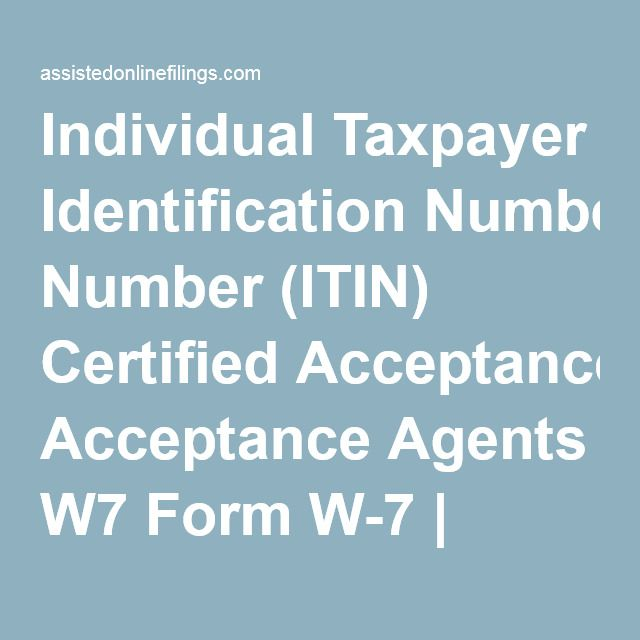Individual Taxpayer Identification Number (ITIN) Certified Acceptance Agents W7 Form W-7 | Assisted Online Filings