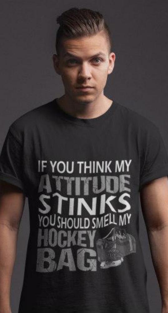 If You Think My Attitude Stinks Hockey Bag Hockey Mom Quote Hockey Tshirts