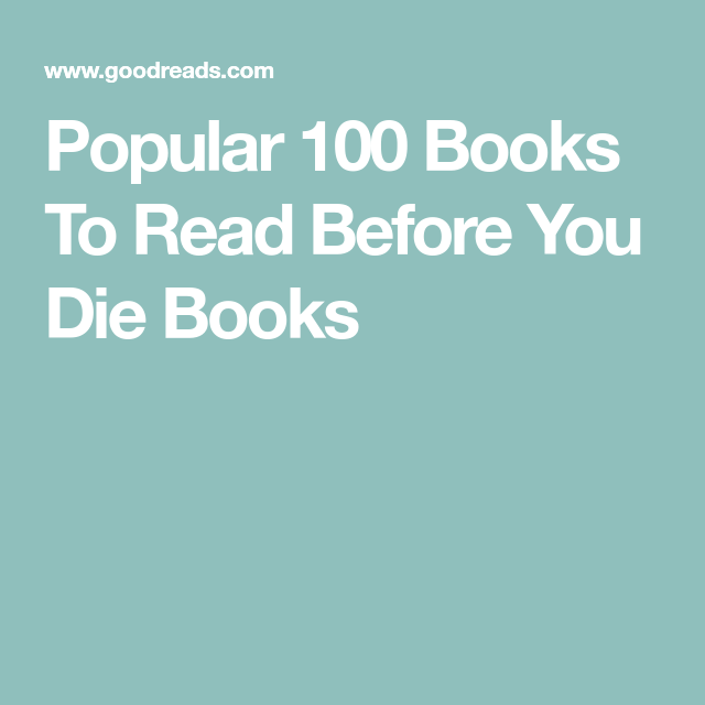 Popular 100 Books To Read Before You Die Books 100 books