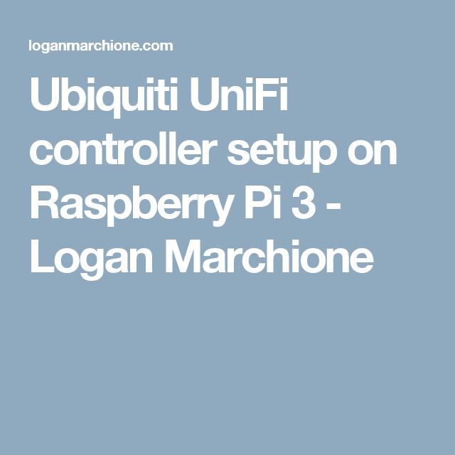 Ubiquiti UniFi controller setup on Raspberry Pi 3 - Logan Marchione
