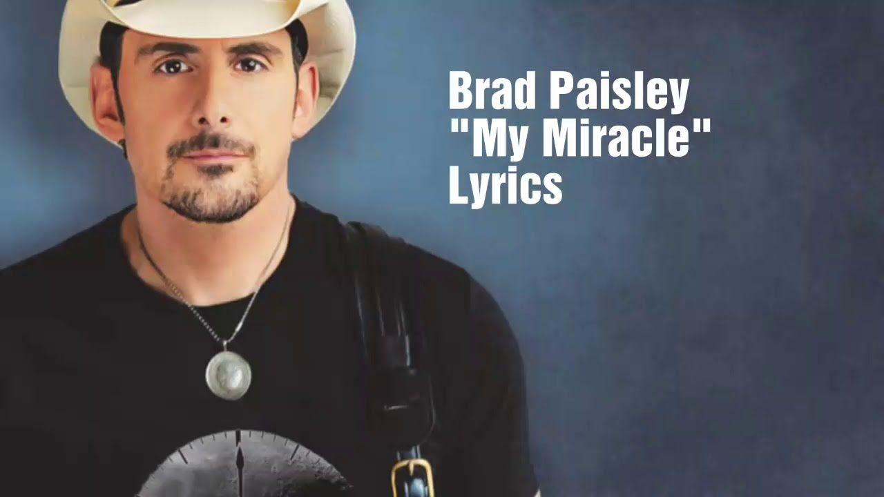 Brad Paisley My Miracle Lyrics Youtube Brad Paisley Lyrics Brad Paisley Brad Paisley Songs