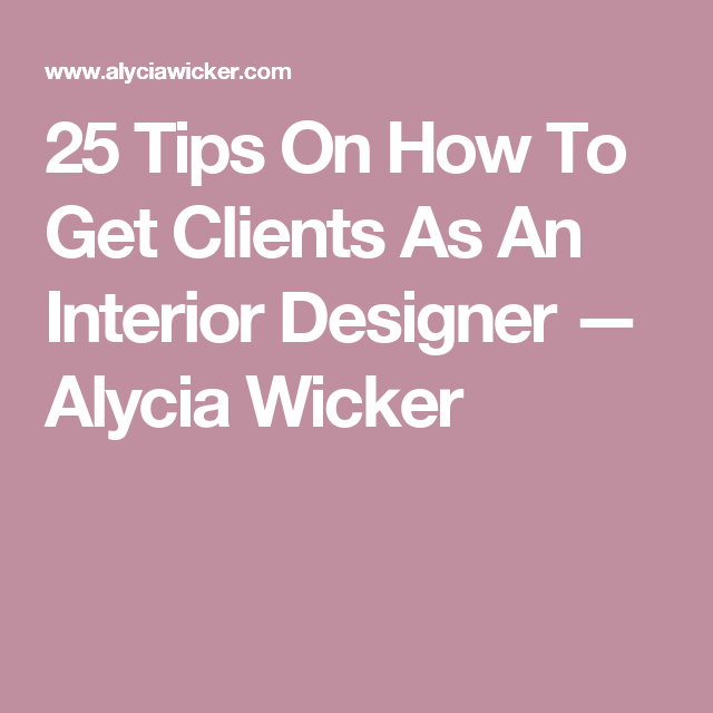 25 Tips On How To Get Clients As An Interior Designer
