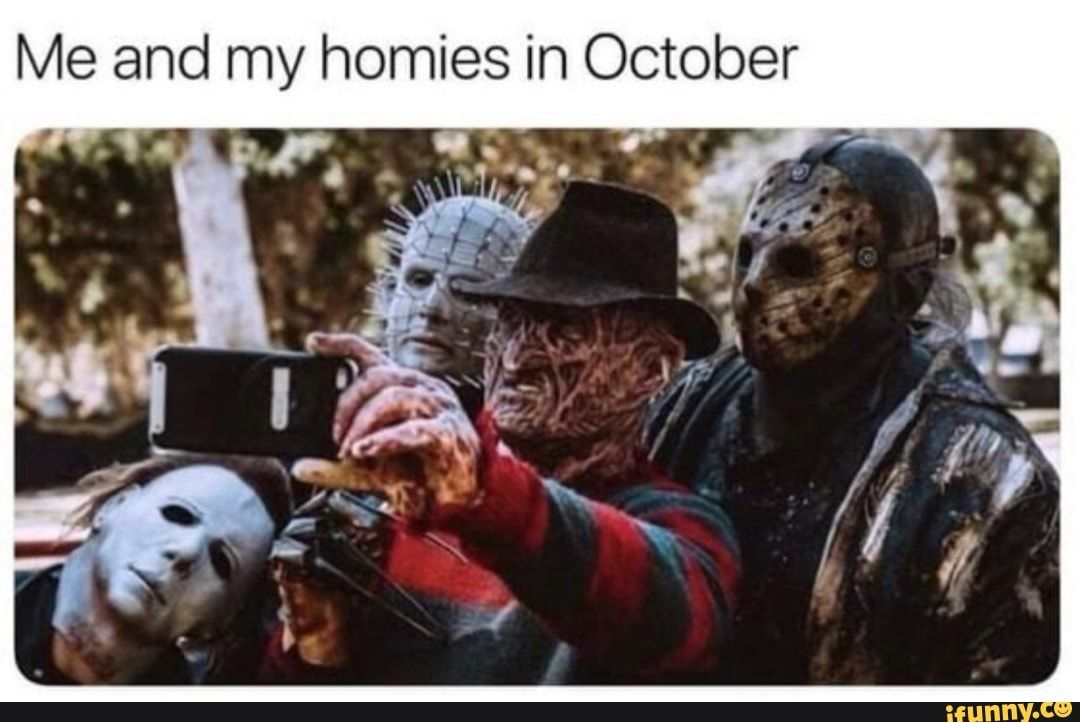 Me And My Homies In October Ifunny Horror Movies Funny Funny Halloween Memes Funny Horror