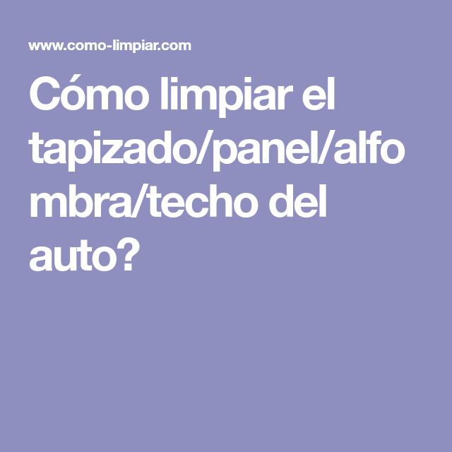 Como Limpiar El Tapizado Panel Alfombra Techo Del Auto Trucos De
