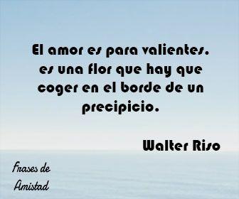 Frases De Amor De Walter Riso De Walter Riso Frases Pinterest