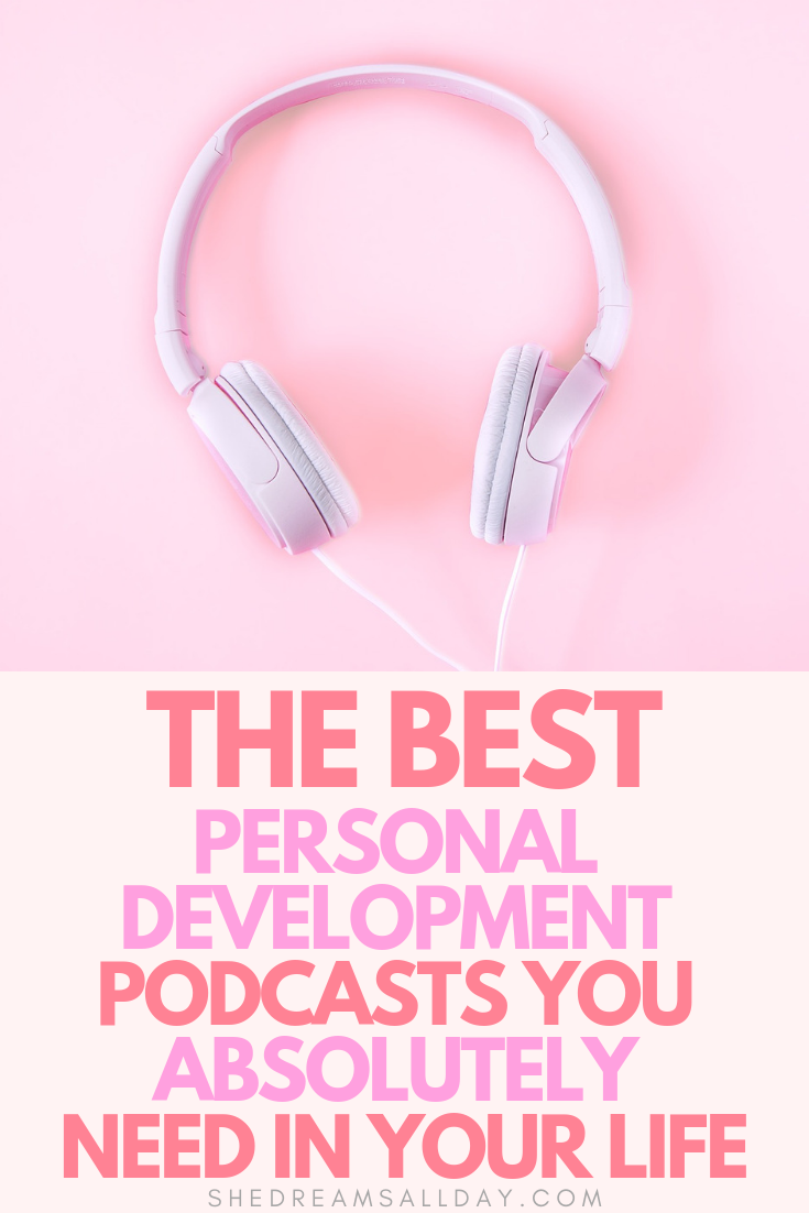 The best personal development podcasts out there, that you absolutely need in your life and to listen to, for self-growth, to become the best version of yourself, be happier, have better habits and for your overall wellbeing. #personaldevelopment #podcasts