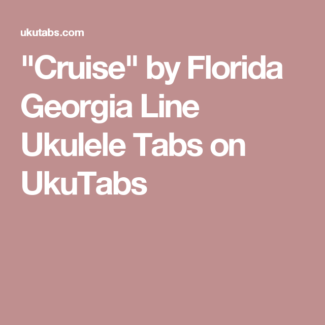 Cruise By Florida Georgia Line Ukulele Tabs On Ukutabs Ukulele