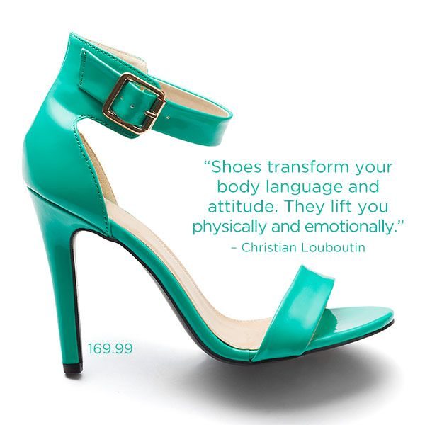 Shoes transform your body language and attitude. They lift you physically and emotionally. #Quote