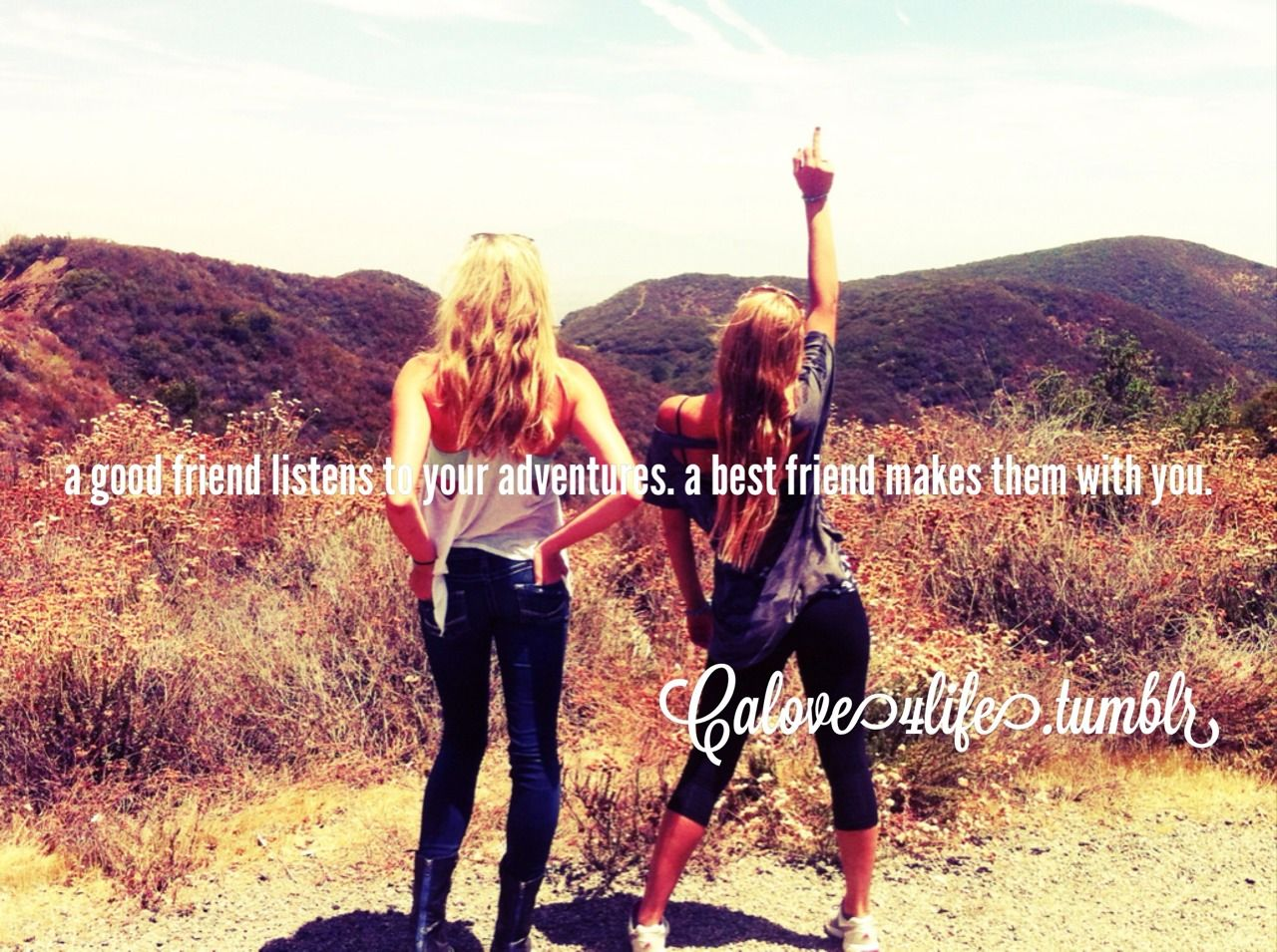 A good friend listens to your adventures, a best friend makes them