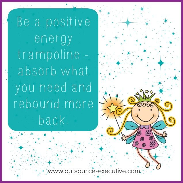 Be a positive energy trampoline