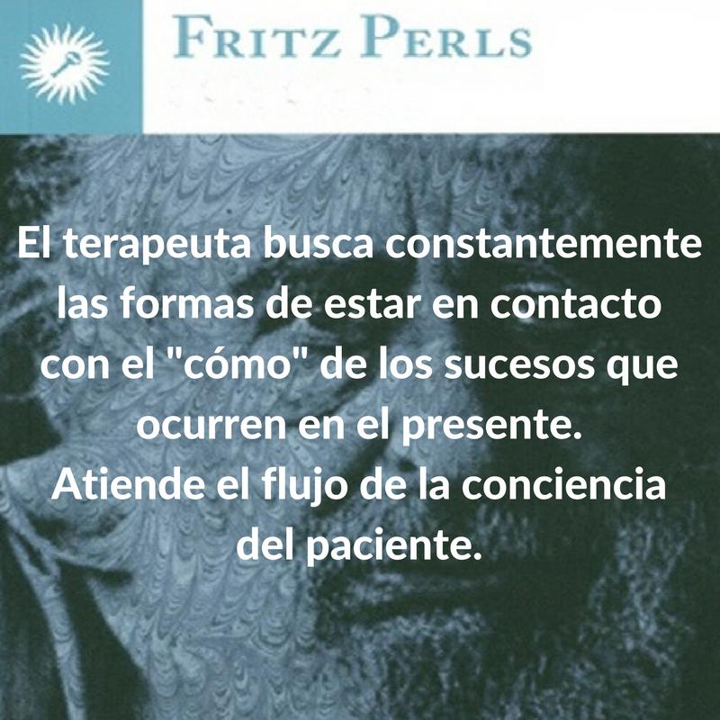 """Fritz Perls. El terapeuta busca constantemente las formas de estar en contacto con el """"cómo"""" de los sucesos que ocurren en el presente. Atiende el flujo de la conciencia del paciente"""