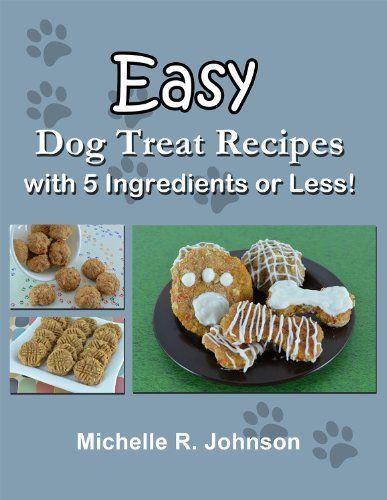 Easy Dog Treat Recipes with 5 Ingredients or Less by Michelle R. Johnson, http://www.amazon.com/dp/B00FE1B7CU/ref=cm_sw_r_pi_dp_Vw-Wub00C0AG3