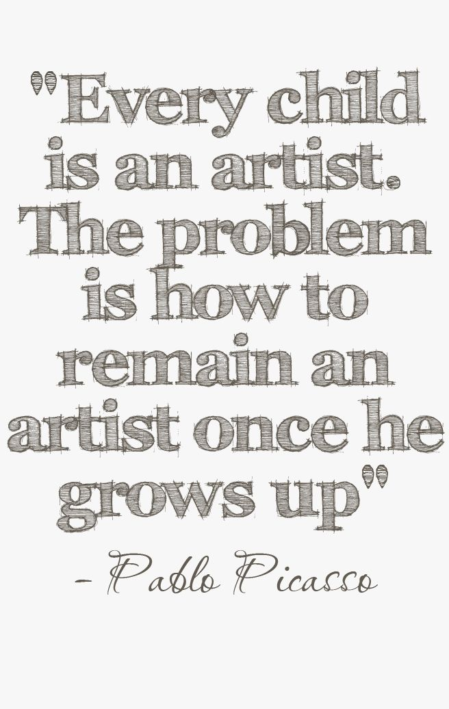 Every child is an artist. The problem is how to remain an