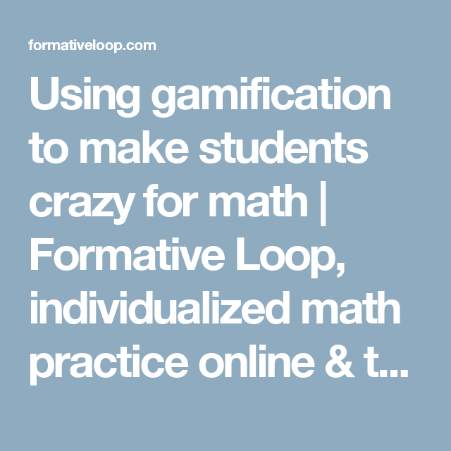 Using gamification to make students crazy for math | Formative Loop ...