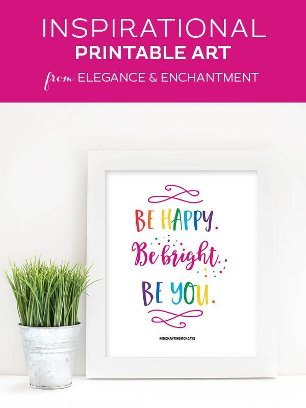 Printable Inspirational Quote   Be Happy. Be Bright. Be You. { Enchanting  Mondays }   Elegance U0026 Enchantment