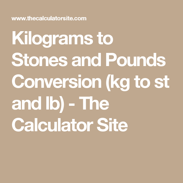 Kilograms To Stones And Pounds Conversion Kg To St And Lb The