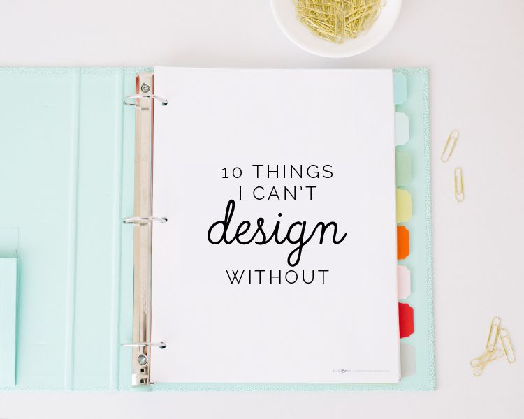 10 Things I Can't Design Without — Elle & Co.