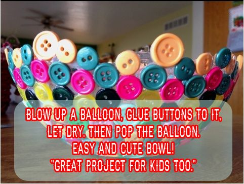 Blow up a balloon, glue buttons to it, let dry. Then pop the balloon. Easy and cute bowl! Great project for kids too.